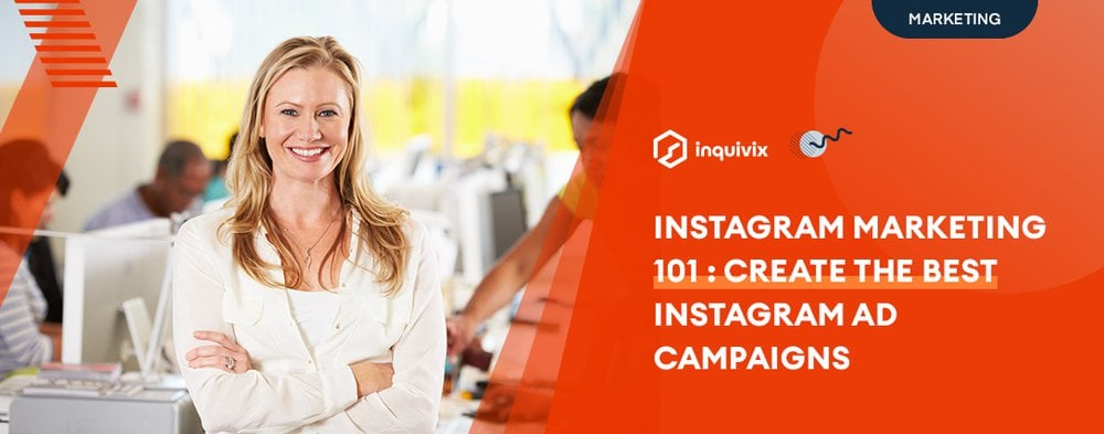 Instagram Marketing 101: Create The Best Instagram Ad Campaigns