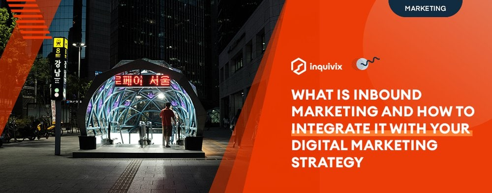 What Is Inbound Marketing And How To Integrate It With Your Digital Marketing Strategy